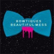 Bowtiques Beautiful Mess