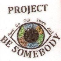 "Project ""Be Somebody"" INC."