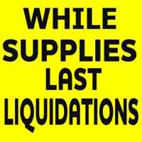 While Supplies Last Liquidations