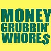 Money Grubbin' Whores