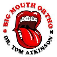Big Mouth Ortho - Dr.Tom Atkinson
