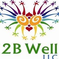 2 B Well LLC