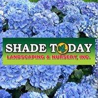 Shade Today Landscape & Nursery, Inc.