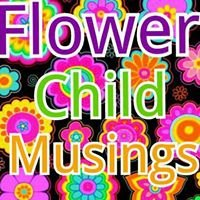 Flower Child Musings