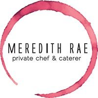 Meredith Rae - Private Chef & Caterer