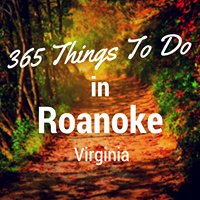 365 Things To Do in Roanoke, VA