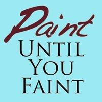 Paint Until You Faint