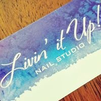 Livin' it Up! Nail Studio & More