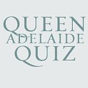 Queen Adelaide Quiz