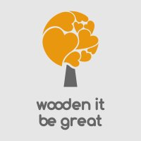 Wooden It Be Great