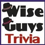 Wise Guys Trivia