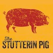 The Stutterin Pig