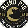 Blind Pig Fort Collins