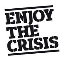 Enjoy the Crisis