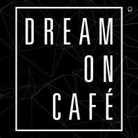 DREAM ON CAFE'