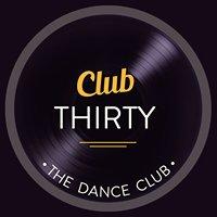 Club Thirty - The Dance Club