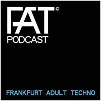 "FAT Podcast - ""Frankfurt Adult Techno"""