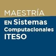 Maestría en Sistemas Computacionales- ITESO
