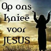 """""""Op ons knieë voor Jesus"""""""