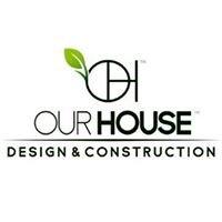 Our House Design & Construction