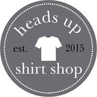 Heads Up Shirt Shop