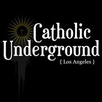 Catholic Underground Los Angeles