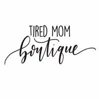 Tired Mom Boutique