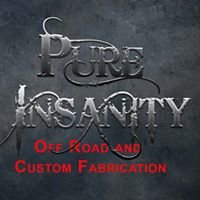 Pure Insanity Off Road and Custom Fabrication