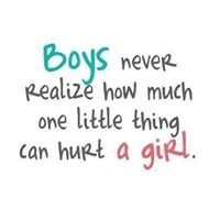 Boy's dont realize how much one little thing can upset a girl.