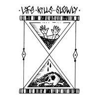 Life Kills Slowly