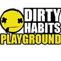 Dirty Habits Playground