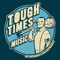 TOUGH TIMES MUSIC