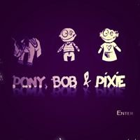 pony, bob & pixie