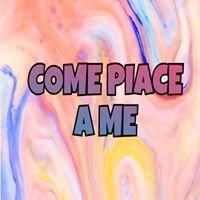 COME PIACE A ME