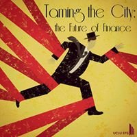 Taming the City: The Future of Finance EFS Conference 2013/14