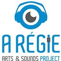 A RÉGIE - arts & sounds project