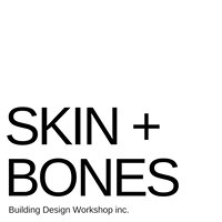 Skin + Bones Building Design Workshop Inc
