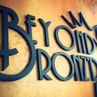 Beyond Bronz'd