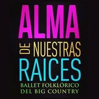 Ballet Folklorico del Big Country: Alma de Nuestras Raices
