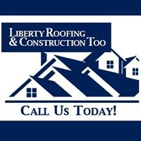 Liberty Roofing & Construction Too