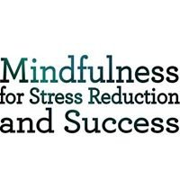 Mindfulness for Stress Reduction and Success