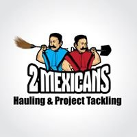 2 Mexicans - Hauling & Project Tackling