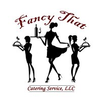 Fancy That Catering Service, LLC
