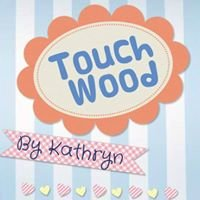 Touch Wood by Kathryn