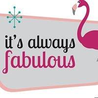 it's always fabulous