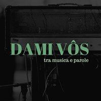 Dami Vôs Rassegna di musica e parole.