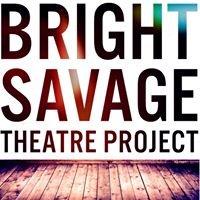 Bright Savage Theatre Project