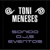 Toni Meneses sonido d.j,s eventos