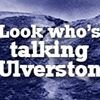 Look Who's Talking Ulverston