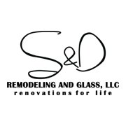 S&D Remodeling and Glass LLC.